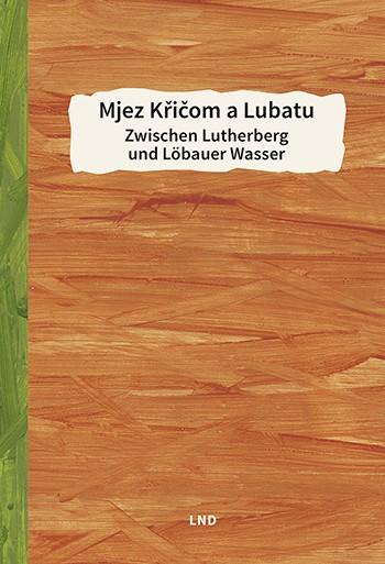 Mjez Křičom a Lubatu • Zwischen Lutherberg und Löbauer Wasser