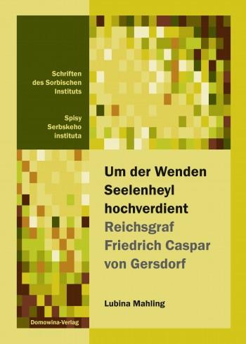 Um der Wenden Seelenheyl hochverdient ─ Reichsgraf Friedrich Caspar von Gersdorf