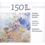 CD 150 lět ─ Serbska klawěrna hudźba / 150 Jahre ─ Sorbische Klaviermusik / 150 lět ─ Serbska klawěrna muzika