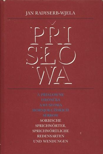Přisłowa a přisłowne hrónčka a wusłowa hornjołužiskich Serbow / Sorbische Sprichwörter, sprichwörtliche Redensarten und Wendungen
