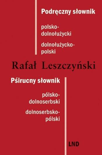 Podręczny słownik polsko-dolnołużycki / dolnołużycko-polski • Pśirucny słownik pólsko-dolnoserbski / dolnoserbsko-pólski