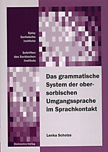 Das grammatische System der obersorbischen Umgangssprache im Sprachkontakt