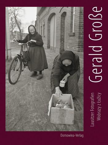 Gerald Große. Lausitzer Fotografien – Wobrazy z Łužicy