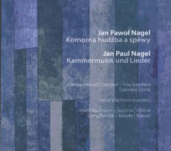 CD Jan Paul Nagel – Kammermusik und Lieder / Jan Pawoł Nagel – Komorna hudźba a spěwy