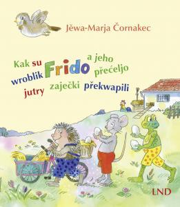 Zu Ostern ein weiteres »Wroblik Frido-Buch« in sorbischer Sprache